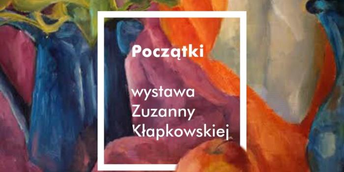 """""""Początki"""" Zuzy Kłapkowskiej"""